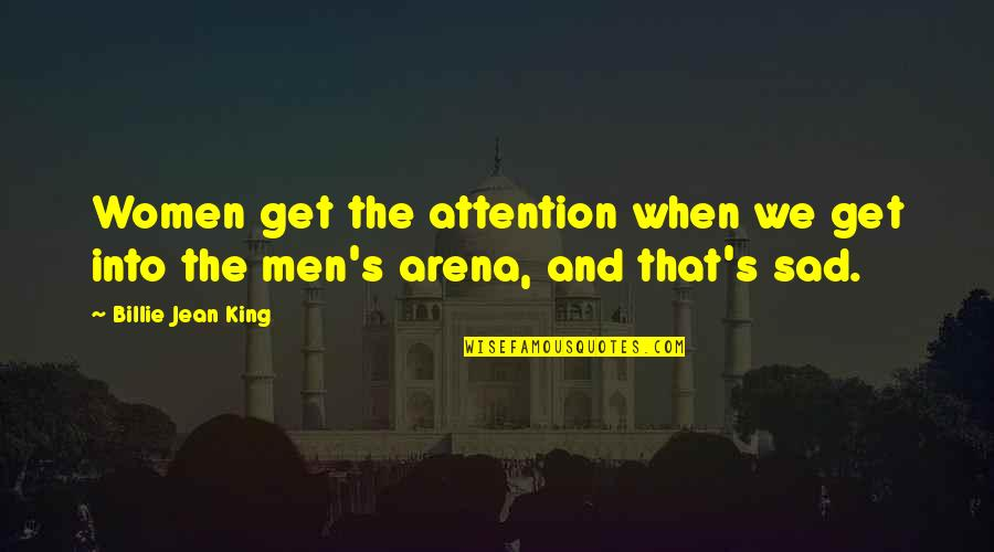 Billie Jean Quotes By Billie Jean King: Women get the attention when we get into