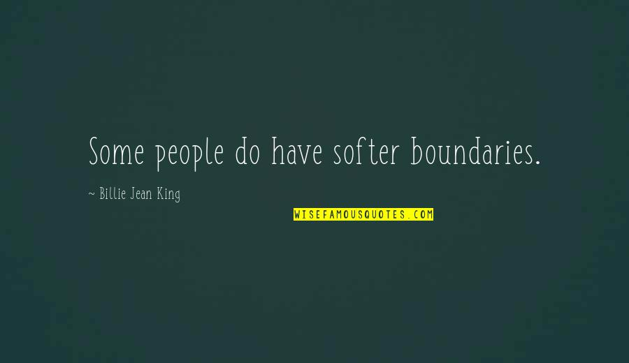 Billie Jean Quotes By Billie Jean King: Some people do have softer boundaries.