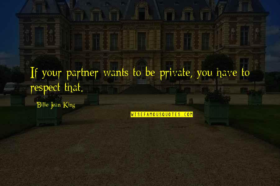 Billie Jean Quotes By Billie Jean King: If your partner wants to be private, you