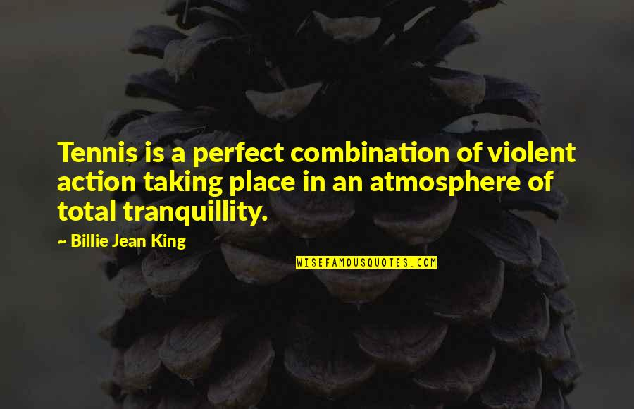 Billie Jean Quotes By Billie Jean King: Tennis is a perfect combination of violent action