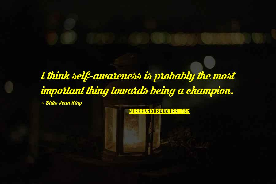 Billie Jean Quotes By Billie Jean King: I think self-awareness is probably the most important