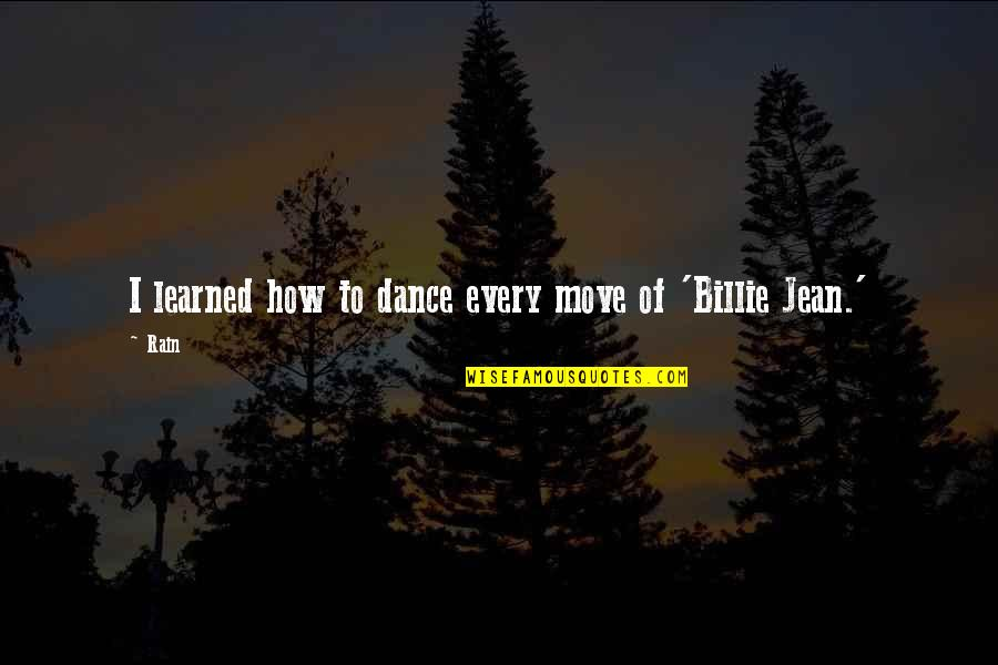 Billie Jean Quotes By Rain: I learned how to dance every move of