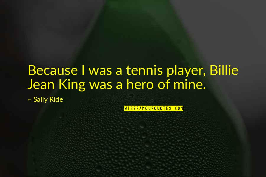 Billie Jean Quotes By Sally Ride: Because I was a tennis player, Billie Jean