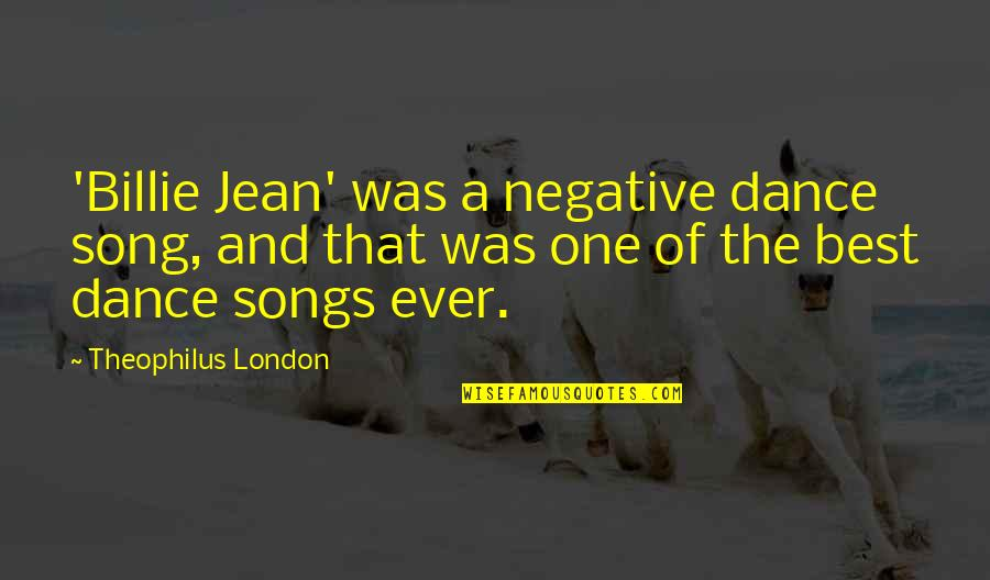 Billie Jean Quotes By Theophilus London: 'Billie Jean' was a negative dance song, and