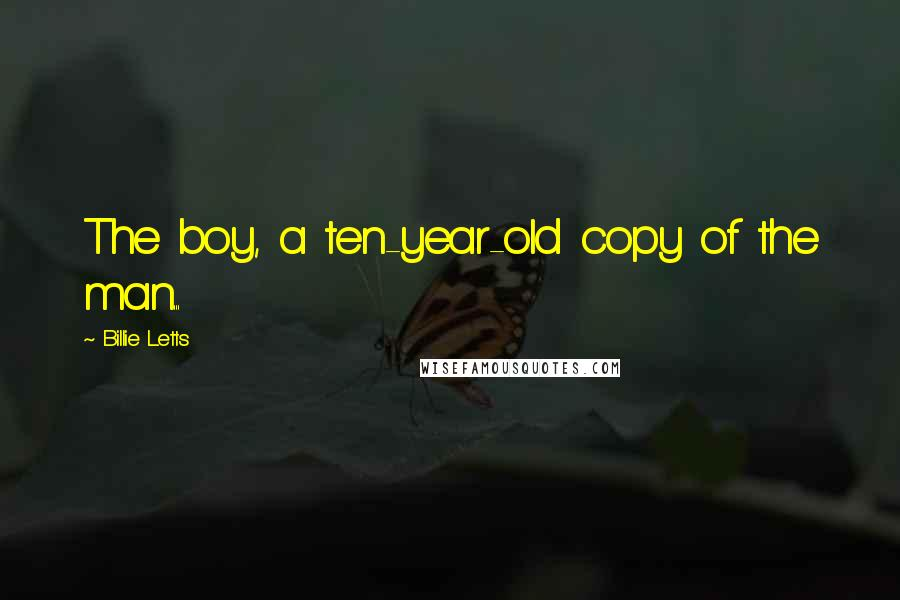 Billie Letts quotes: The boy, a ten-year-old copy of the man...