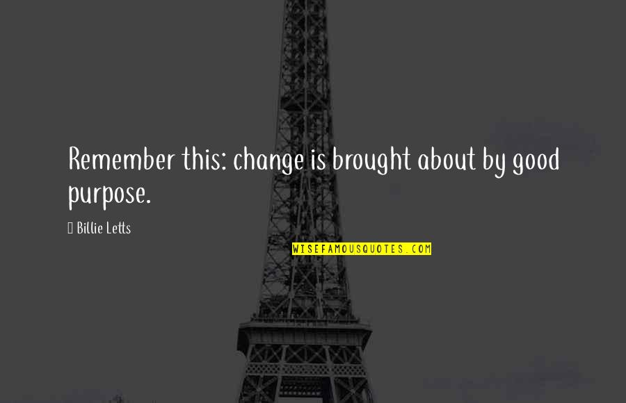 Billie Letts Quotes By Billie Letts: Remember this: change is brought about by good