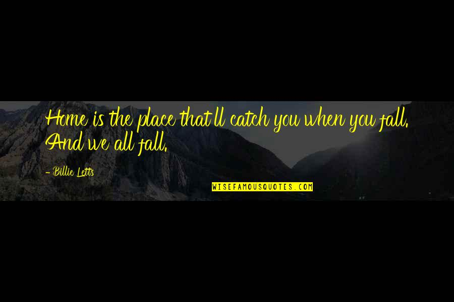 Billie Letts Quotes By Billie Letts: Home is the place that'll catch you when
