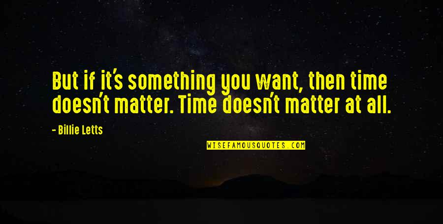 Billie Letts Quotes By Billie Letts: But if it's something you want, then time
