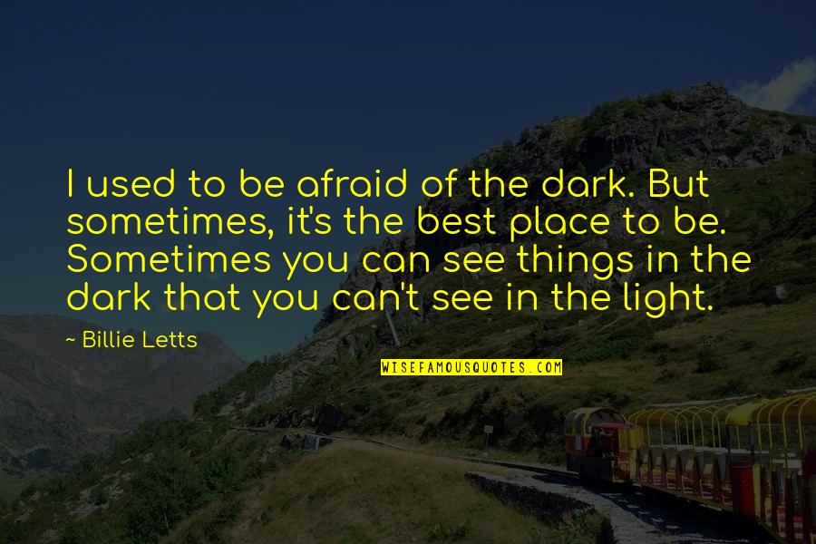 Billie Letts Quotes By Billie Letts: I used to be afraid of the dark.