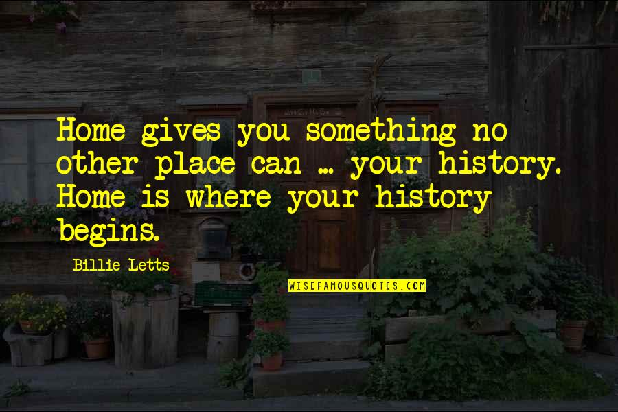 Billie Letts Quotes By Billie Letts: Home gives you something no other place can