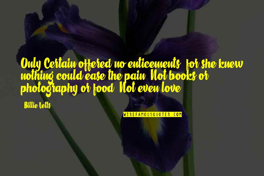 Billie Letts Quotes By Billie Letts: Only Certain offered no enticements, for she knew