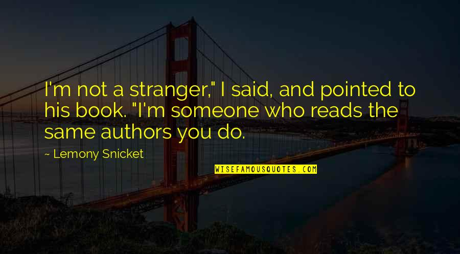 """Billionaire Boy Book Quotes By Lemony Snicket: I'm not a stranger,"""" I said, and pointed"""