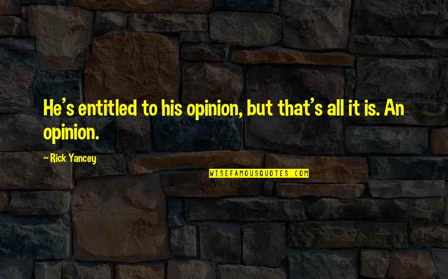 Billionaire Boy Book Quotes By Rick Yancey: He's entitled to his opinion, but that's all