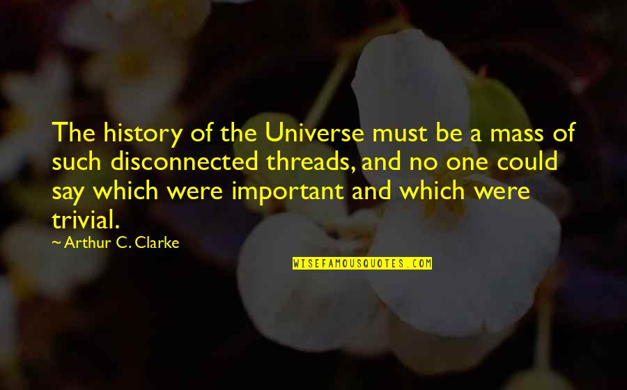 Billions Imdb Quotes By Arthur C. Clarke: The history of the Universe must be a