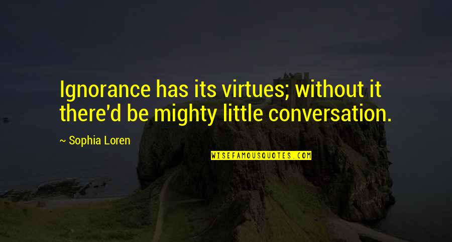Billions Imdb Quotes By Sophia Loren: Ignorance has its virtues; without it there'd be