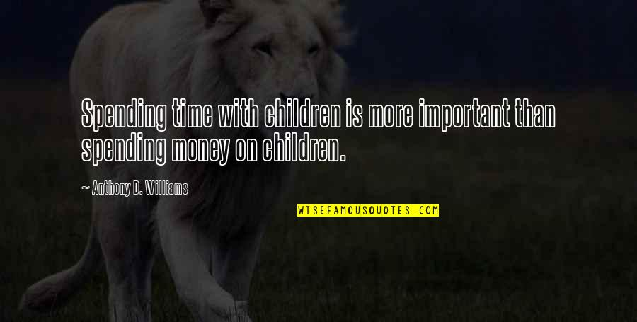 Billowy Quotes By Anthony D. Williams: Spending time with children is more important than