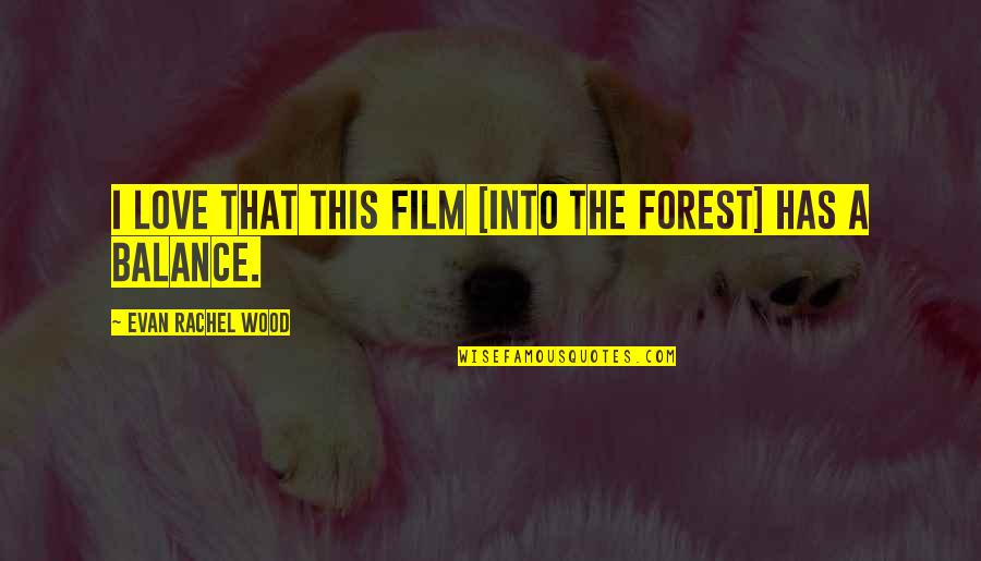 Billowy Quotes By Evan Rachel Wood: I love that this film [Into the Forest]
