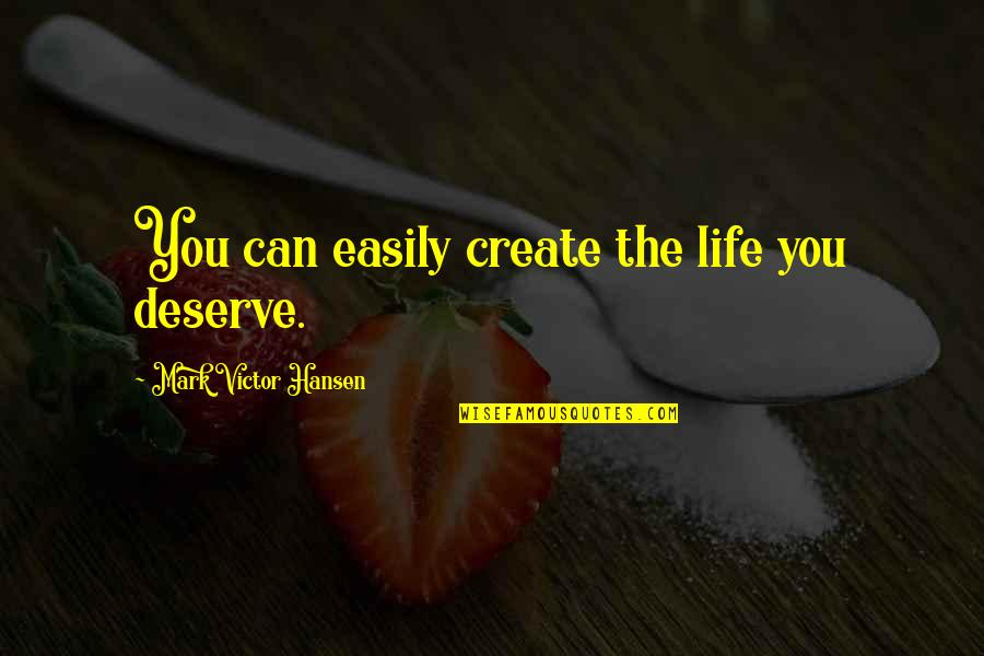Billowy Quotes By Mark Victor Hansen: You can easily create the life you deserve.