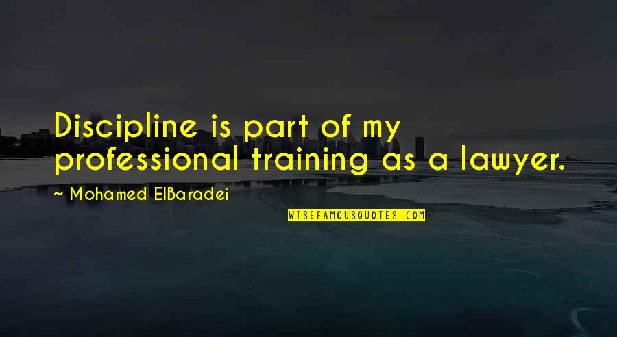 Billowy Quotes By Mohamed ElBaradei: Discipline is part of my professional training as