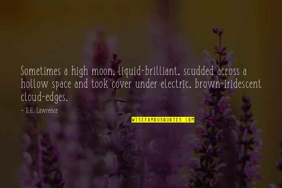 Billy Ansel Quotes By D.H. Lawrence: Sometimes a high moon, liquid-brilliant, scudded across a