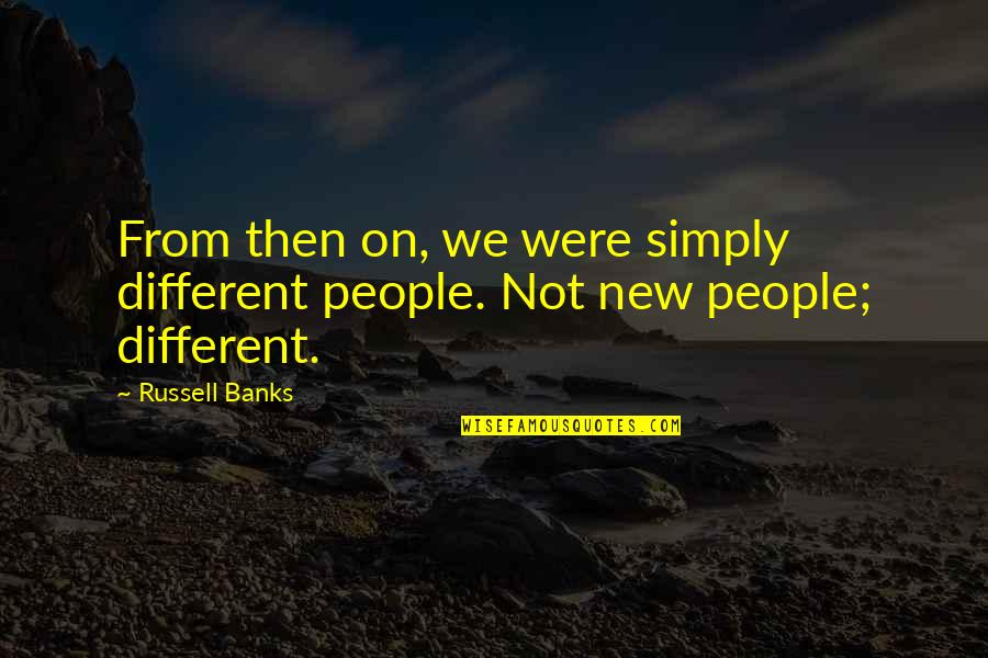 Billy Ansel Quotes By Russell Banks: From then on, we were simply different people.