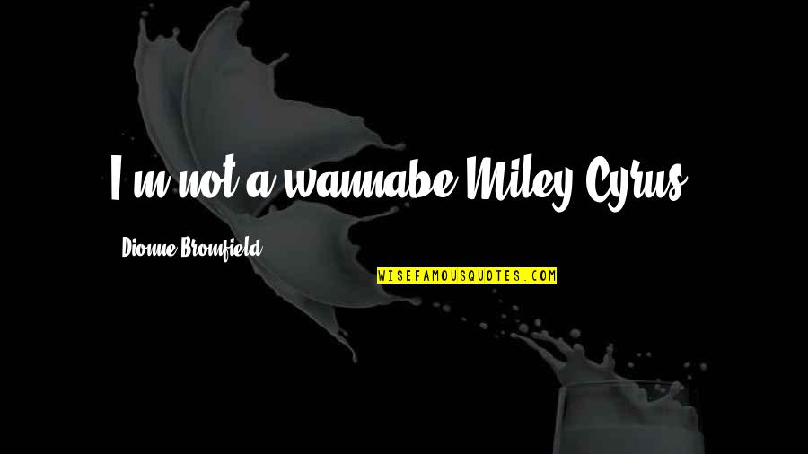 Billy Bathgate Movie Quotes By Dionne Bromfield: I'm not a wannabe Miley Cyrus.
