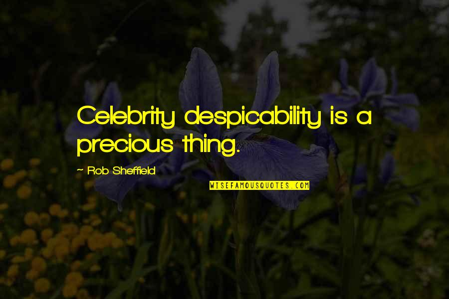 Billy Bathgate Movie Quotes By Rob Sheffield: Celebrity despicability is a precious thing.