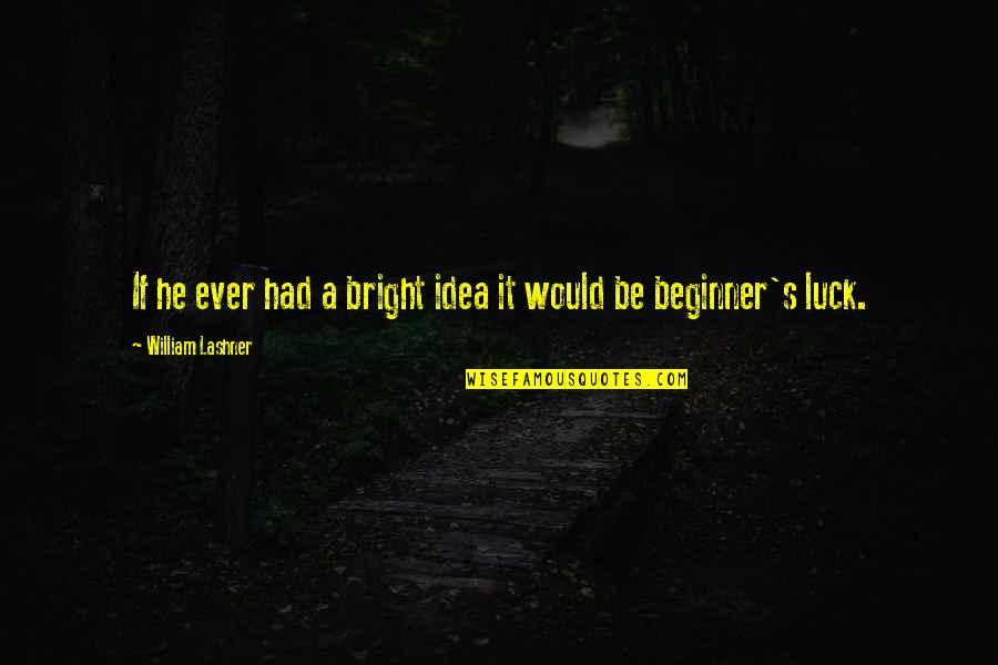 Billy Bathgate Movie Quotes By William Lashner: If he ever had a bright idea it
