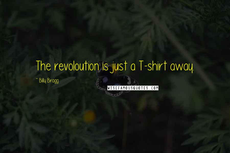 Billy Bragg quotes: The revoloution is just a T-shirt away.