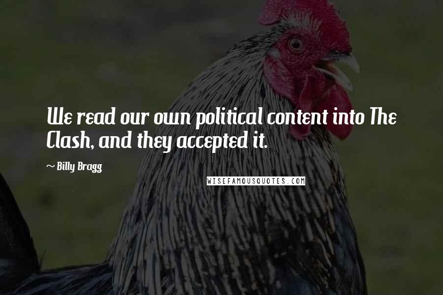 Billy Bragg quotes: We read our own political content into The Clash, and they accepted it.