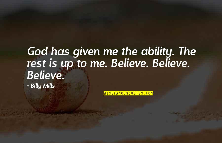 Billy Mills Quotes By Billy Mills: God has given me the ability. The rest
