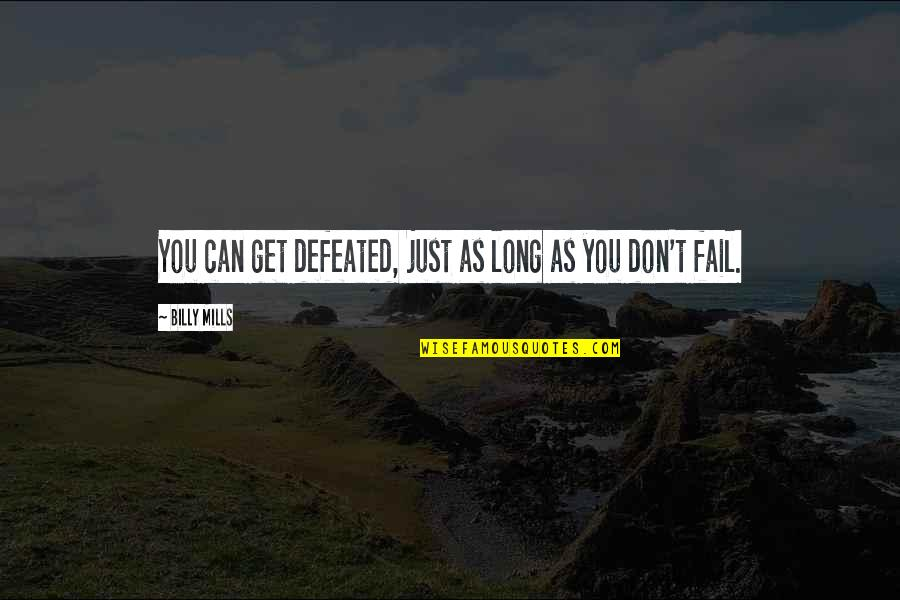 Billy Mills Quotes By Billy Mills: You can get defeated, just as long as