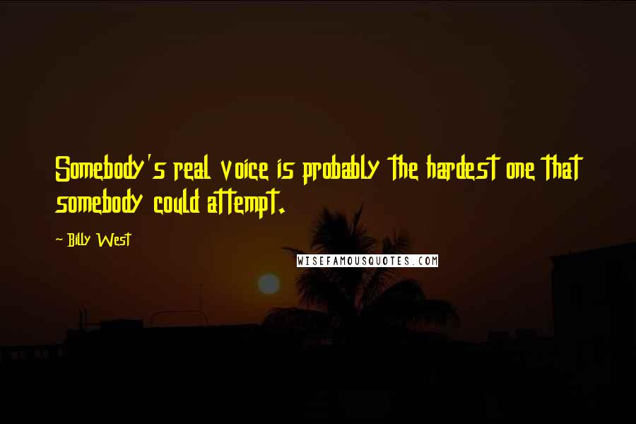 Billy West quotes: Somebody's real voice is probably the hardest one that somebody could attempt.