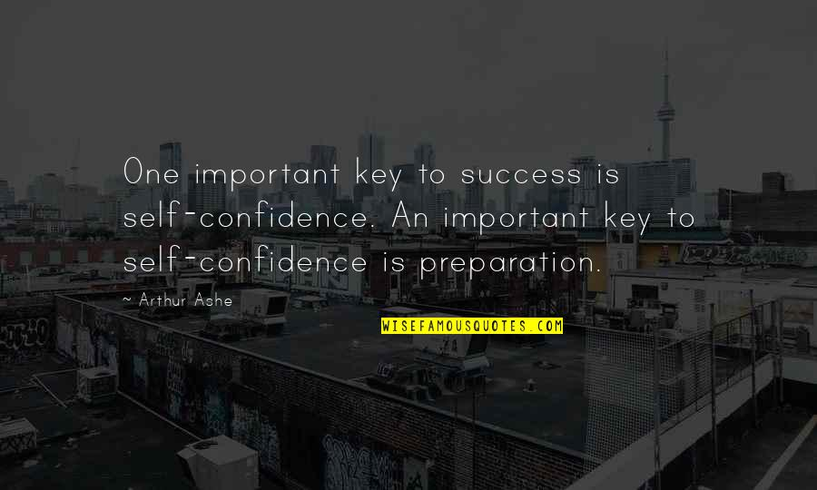 Billy Witch Doctor Quotes By Arthur Ashe: One important key to success is self-confidence. An