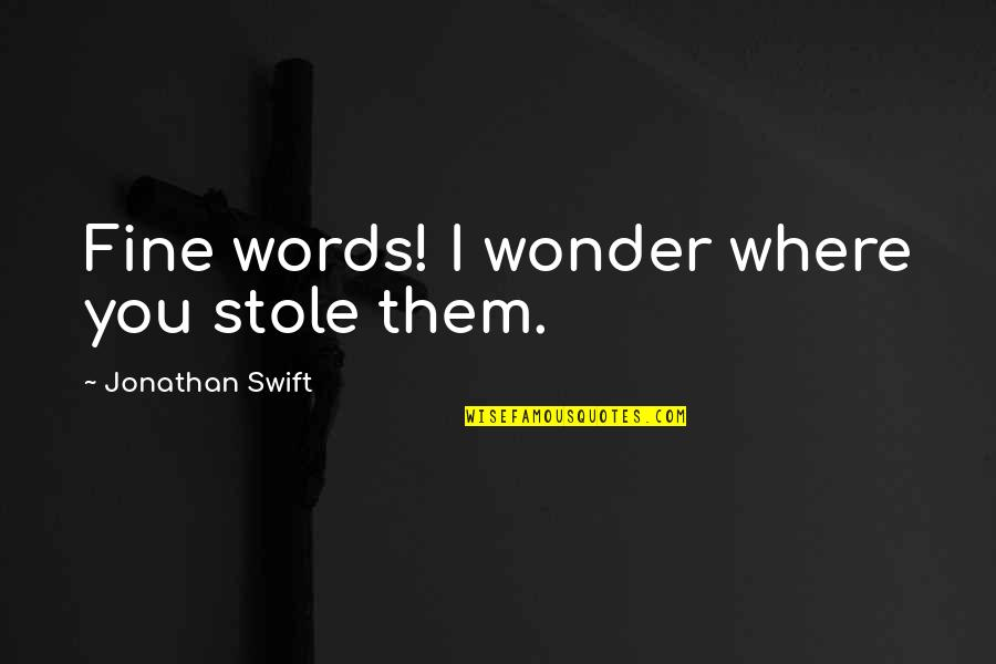 Billy Witch Doctor Quotes By Jonathan Swift: Fine words! I wonder where you stole them.