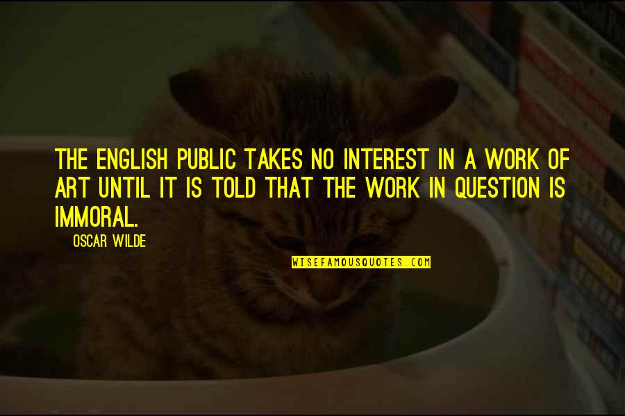 Billy Witch Doctor Quotes By Oscar Wilde: The English public takes no interest in a