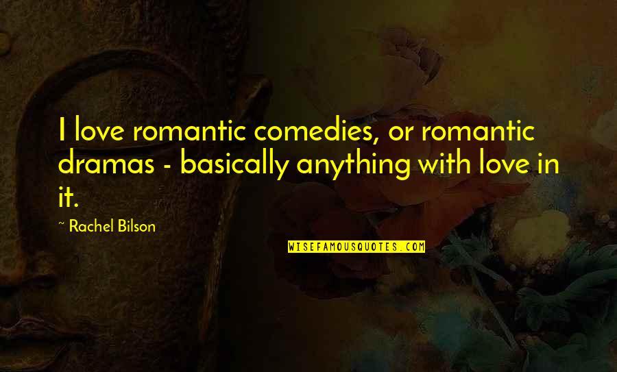 Bilson Quotes By Rachel Bilson: I love romantic comedies, or romantic dramas -