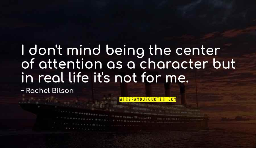 Bilson Quotes By Rachel Bilson: I don't mind being the center of attention