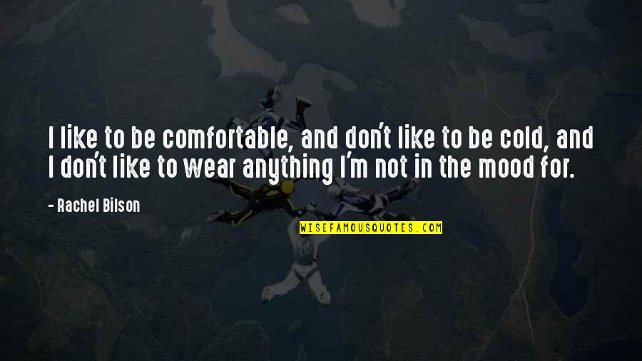 Bilson Quotes By Rachel Bilson: I like to be comfortable, and don't like