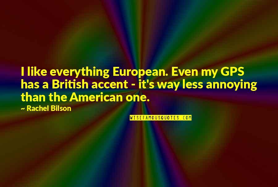 Bilson Quotes By Rachel Bilson: I like everything European. Even my GPS has