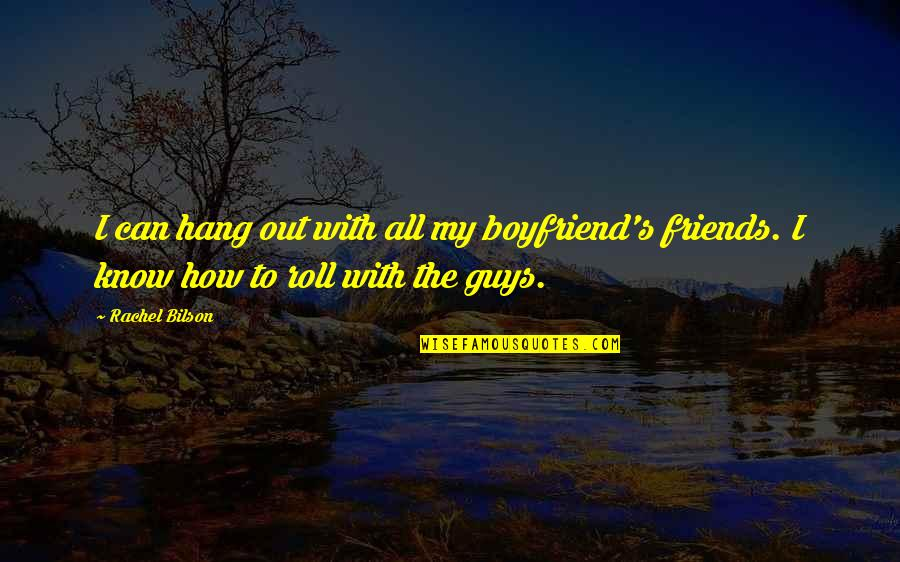 Bilson Quotes By Rachel Bilson: I can hang out with all my boyfriend's