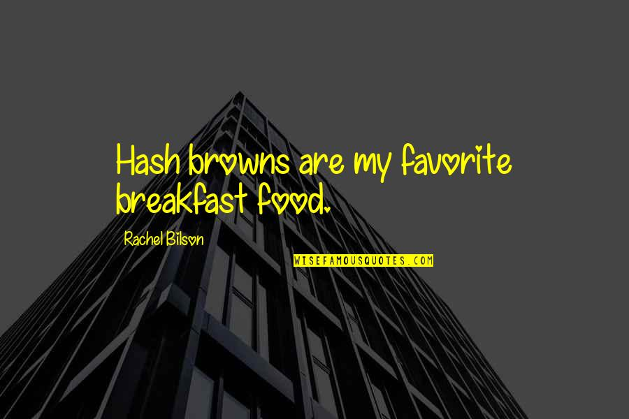 Bilson Quotes By Rachel Bilson: Hash browns are my favorite breakfast food.