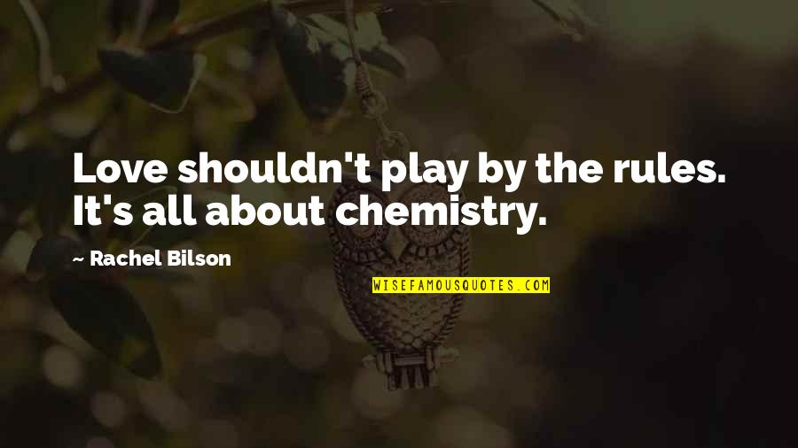 Bilson Quotes By Rachel Bilson: Love shouldn't play by the rules. It's all