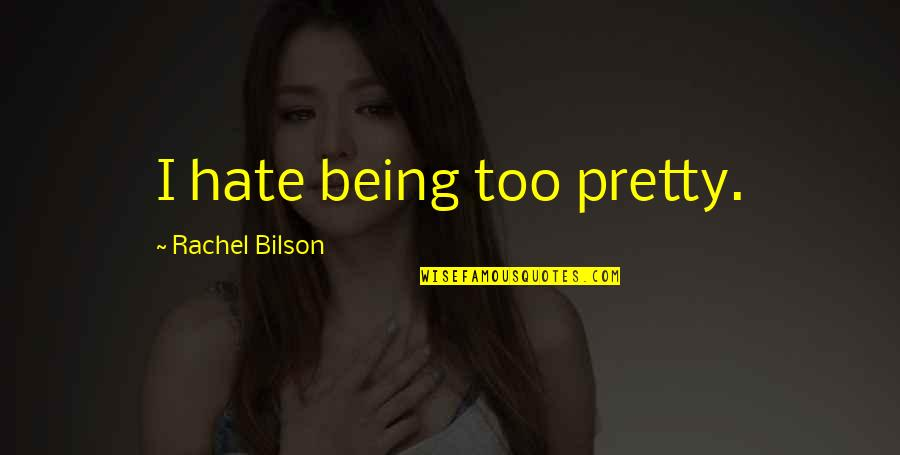 Bilson Quotes By Rachel Bilson: I hate being too pretty.