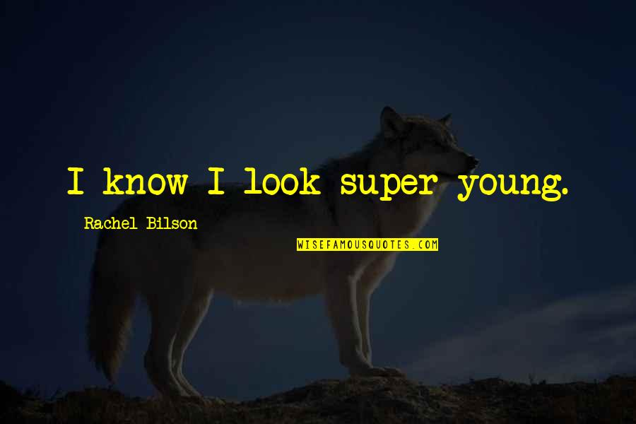 Bilson Quotes By Rachel Bilson: I know I look super young.