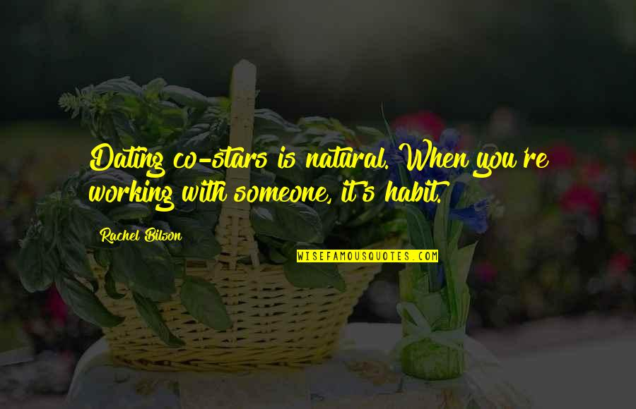 Bilson Quotes By Rachel Bilson: Dating co-stars is natural. When you're working with