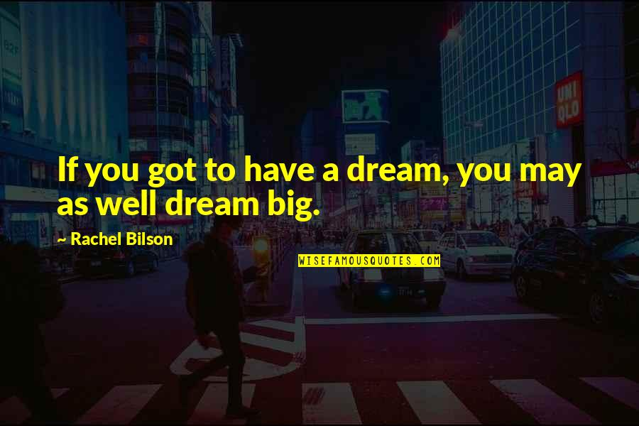Bilson Quotes By Rachel Bilson: If you got to have a dream, you