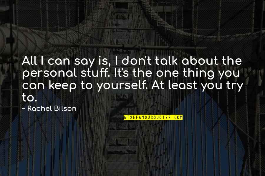 Bilson Quotes By Rachel Bilson: All I can say is, I don't talk