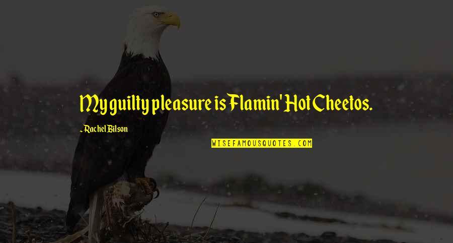 Bilson Quotes By Rachel Bilson: My guilty pleasure is Flamin' Hot Cheetos.