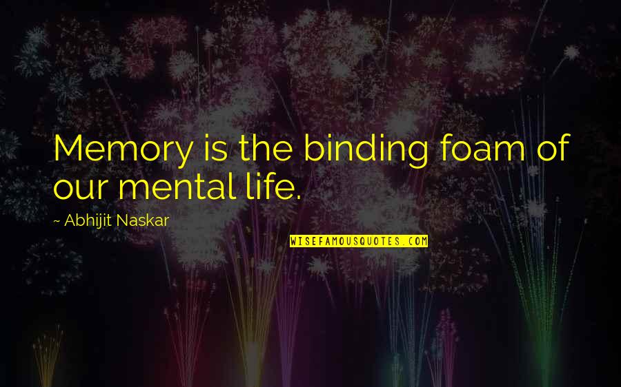 Binding Quotes By Abhijit Naskar: Memory is the binding foam of our mental